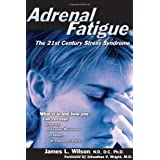 Adrenal Fatigue: The 21st Century Stress Syndrome ~ James L. Wilson