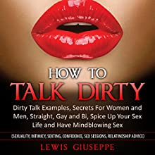How to Talk Dirty : Dirty Talk Examples, Secrets for Women and Men, Straight, Gay and Bi, Spice Up Your Sex Life and Have Mindblowing Sex: Great Sex Book, Series 1 Audiobook by Luis Giuseppe Narrated by Eddie Leonard Jr.