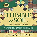 Thimble of Soil: A Woman's Quest for Land (Trail of Thread Series, Book 2) (       UNABRIDGED) by Linda K. Hubalek Narrated by Pam Dougherty