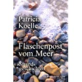 Flaschenpost vom Meer. Strandgeschichtenvon &#34;Patricia Koelle&#34;