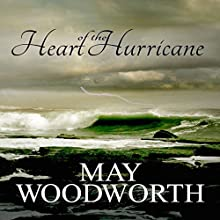The Heart of the Hurricane (       UNABRIDGED) by May Woodworth Narrated by Tawn Krakowski