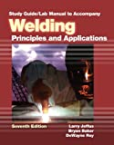 Study Guide with Lab Manual for Jeffus Welding: Principles and Applications, 7th