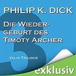 Die Wiedergeburt des Timothy Archer (Die Valis-Trilogie III) | Philip K. Dick
