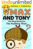 Books for Kids : Max and Tony The Dog Detective Book 1- detective stories for kids - bedtime rea