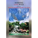 MORNING LOVE WALK: A Book About THE YEARNING HEART OF GOD [Paperback]