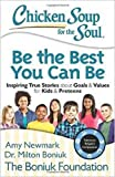 Chicken Soup for the Soul: Be The Best You Can Be: Inspiring True Stories about Goals & Values for Kids & Preteens