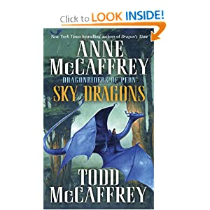 Sky Dragons: Dragonriders of Pern (The Dragonriders of Pern) by Anne McCaffrey and Todd J. McCaffrey