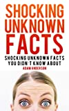 Shocking Unknown Facts: Shocking Unknown Facts You Didnt Know About
