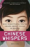 Chinese Whispers: Why Everything Youve Heard About China is Wrong