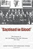 img - for Baptised In Blood: The formation of the Cork Brigade of Irish Volunteers 1913 - 1916 book / textbook / text book