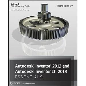 Autodesk Inventor 2013 and Autodesk Inventor LT 2013 Essentials