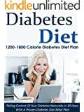 Diabetes Diet: 1200-1800 Calorie Diabetes Diet Plan-Taking Control Of Your Diabetes Naturally in 30 Days With A Proven Diabetes Diet Meal Plan