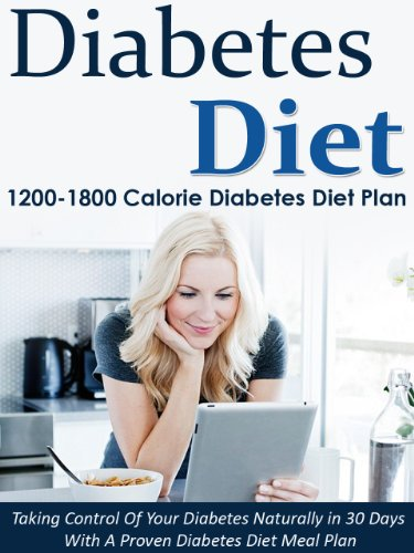 Diabetes Diet: 1200-1800 Calorie Diabetes Diet Plan-Taking Control Of Your Diabetes Naturally in 30 Days With A Proven Diabetes Diet Meal Plan (Diabetes ... Diabetes Diet Cookbook, Diabetic Book 6) by Susan Daniels