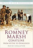 The Romney Marsh Coastline: From Hythe to Dungeness (Britain in Old Photographs)
