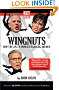 Wingnuts: How the Lunatic Fringe is Hijacking America