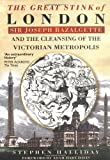 img - for The Great Stink of London: Sir Joseph Bazalgette and the Cleansing of the Victorian Metropolis book / textbook / text book