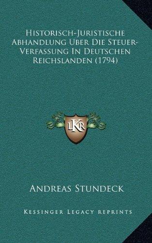 Historisch-Juristische Abhandlung Uber Die Steuer-Verfassung in Deutschen Reichslanden (1794)