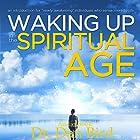 Waking up in the Spiritual Age Hörbuch von Dr. Dan Bird Gesprochen von: Dr. Dan Bird