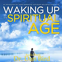 Waking up in the Spiritual Age Audiobook by Dr. Dan Bird Narrated by Dr. Dan Bird