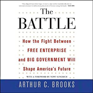 The Battle: How the Fight Between Free Enterprise and Big Government Will Shape America's Future | [Arthur C. Brooks]