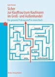 Image de Sicher zur Kauffrau /zum Kaufmann im Gross- und Aussenhandel: Der gesamte Prüfungsstoff in einem Bu