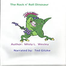 The Rock n' Roll Dinosaur: Who Will Dino Play For??? (       UNABRIDGED) by Misty Lynn Wesley Narrated by Ted Gitzke