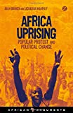 Africa Uprising: Popular Protest and Political Change (African Arguments)