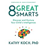 8 Great Smarts: Discover and Nurture Your Child's Intelligences | Kathy Koch