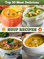 Top 50 Most Delicious Soup Recipes (Recipe Top 50's) (English Edition)