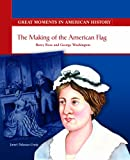 img - for The Making of the American Flag: Betsy Ross and George Washington (Great Moments in American History) book / textbook / text book