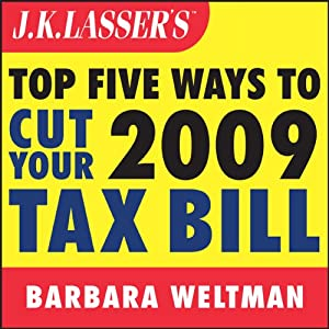 J.K. Lasser's Top Five Ways to Cut Your 2009 Tax Bill | [Barbara Weltman]