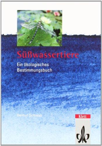 Süßwassertiere. Ein ökologisches Bestimmungsbuch
