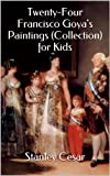 Twenty-Four Francisco Goyas Paintings (Collection) for Kids
