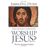 Did the First Christians Worship Jesus?: The New Testament Evidence ~ James D. G. Dunn