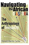 img - for Navigating the African Diaspora: The Anthropology of Invisibility book / textbook / text book