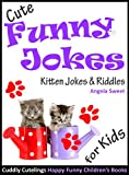 Cute Funny Jokes Book: KITTEN Jokes & Riddles for Kids (Cuddly Cutelings Happy Funny Childrens Books)