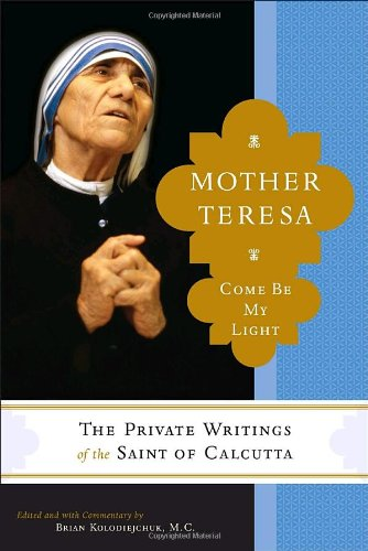 Mother Teresa: Come Be My Light - The Private Writings of...