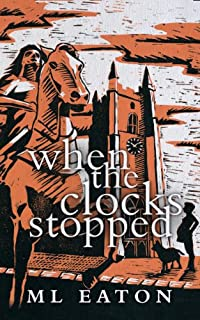 When The Clocks Stopped: Legal Mystery Timeslip Thriller Spiced With History And A Twist Of The Supernatural by M L Eaton ebook deal