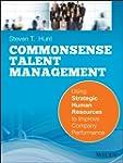 Common Sense Talent Management: Using...