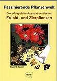 Image de Die erfolgreiche Aussaat exotischer Frucht- und Zierpflanzen. (Faszinierende Pflanzenwelt)