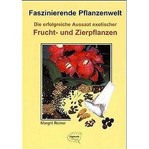 Die erfolgreiche Aussaat exotischer Frucht- und Zierpflanzen. (Faszinierende Pflanzenwelt)