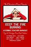 img - for Keep the Fire Burning: Avoiding Teacher Burnout (The Educator's Room Presents..) book / textbook / text book