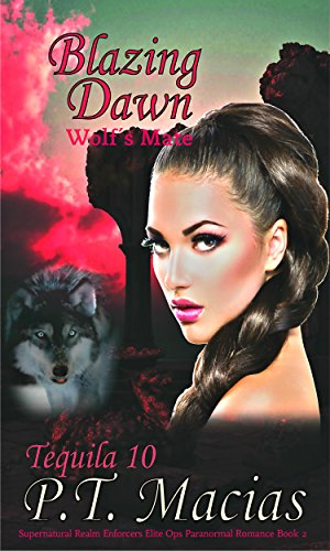 Blazing Dawn, Wolf's Mate: Supernatural Realm Enforcers Elite Ops Paranormal Romance Book 2 (Tequila 10)