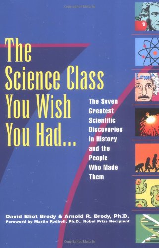 Science Class You Wish You Had...: The Seven Greatest Scientific Discoveries in History and the People Who Made Them