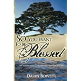 So You Want to Be Blessed: A Devotional Commentary of Psalm One ~ Darin Bowler