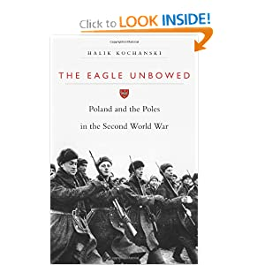 The Eagle Unbowed: Poland and the Poles in the Second World War [Hardcover]