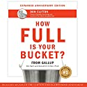 How Full Is Your Bucket? Anniversary Edition Audiobook by Tom Rath, Donald O. Clifton Narrated by Tom Rath, Jeff Cummings - preface, foreword