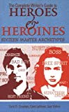 The Complete Writer's Guide to Heroes and Heroines