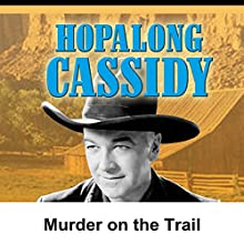 Hopalong Cassidy: Murder on the Trail  by William Boyd Narrated by William Boyd
