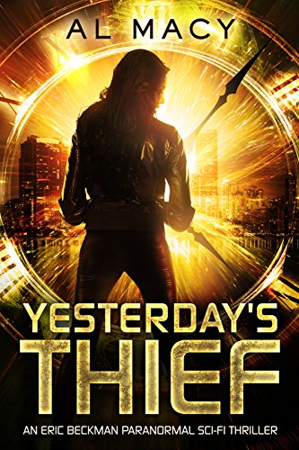 Yesterday's Thief: An Eric Beckman Paranormal Sci-Fi Thriller by Al Macy ebook deal
